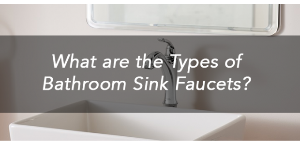 What are the Types of Bathroom Sink Faucets?
