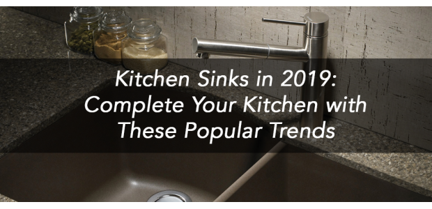 Kitchen Sinks in 2019: Complete Your Kitchen with These Popular Trends