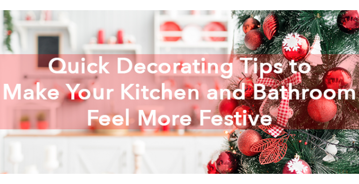 Quick Christmas Decorating Tips to Make Your Kitchen and Bath Feel More Festive